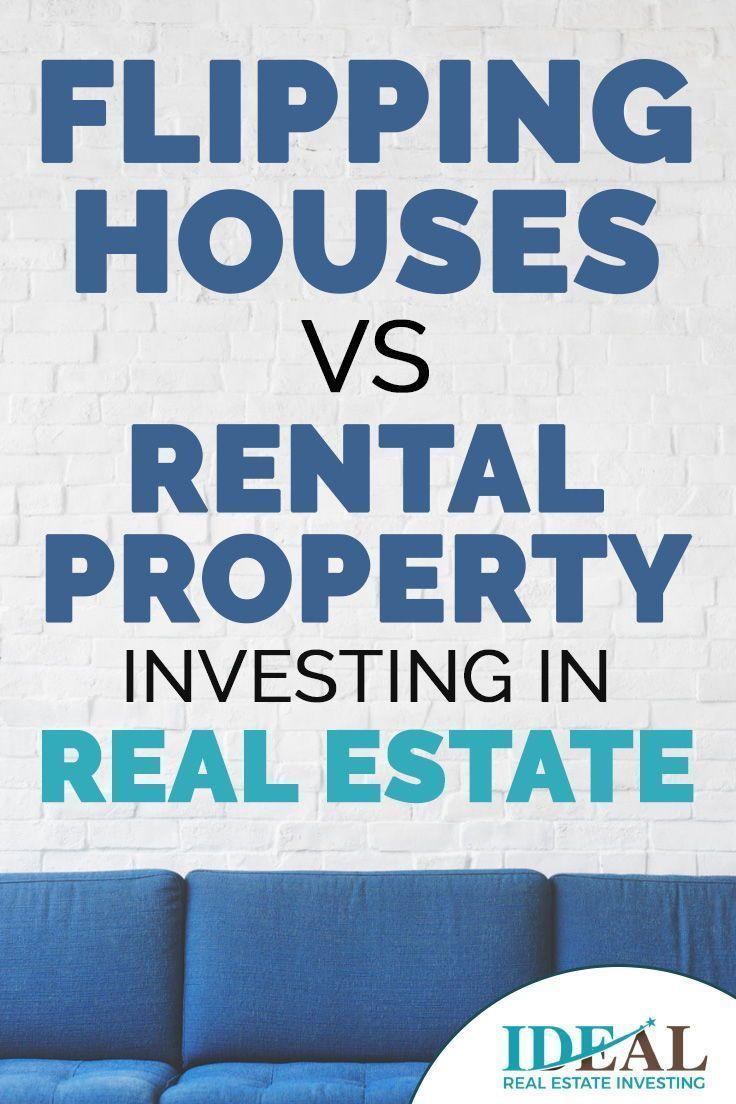 Flipping Houses Vs Rental Property Investing In Real Estate Real Estate Rentals Getting Into Real Estate Real Estate Tips