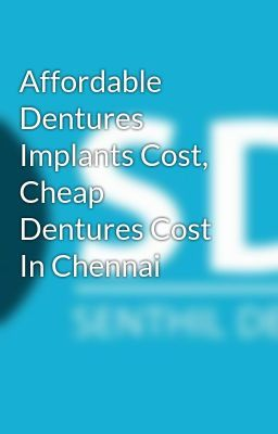 Affordable Dentures Implants Cost Cheap Dentures Cost In Chennai