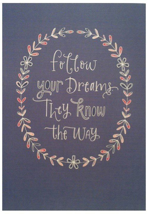 follow your dreams... they know the way   via | a-thousand-words