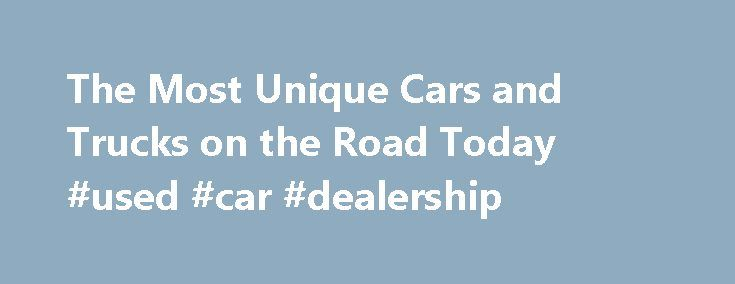 The Most Unique Cars and Trucks on the Road Today #used #car #dealership http://car-auto.nef2.com/the-most-unique-cars-and-trucks-on-the-road-today-used-car-dealership/  #unique cars # The Most Unique Cars and Trucks on the Road Today 1 of 29 In a world where everything is done according to conventional wisdom, every car would be a Toyota Camry. They'd all be the same front…Continue Reading