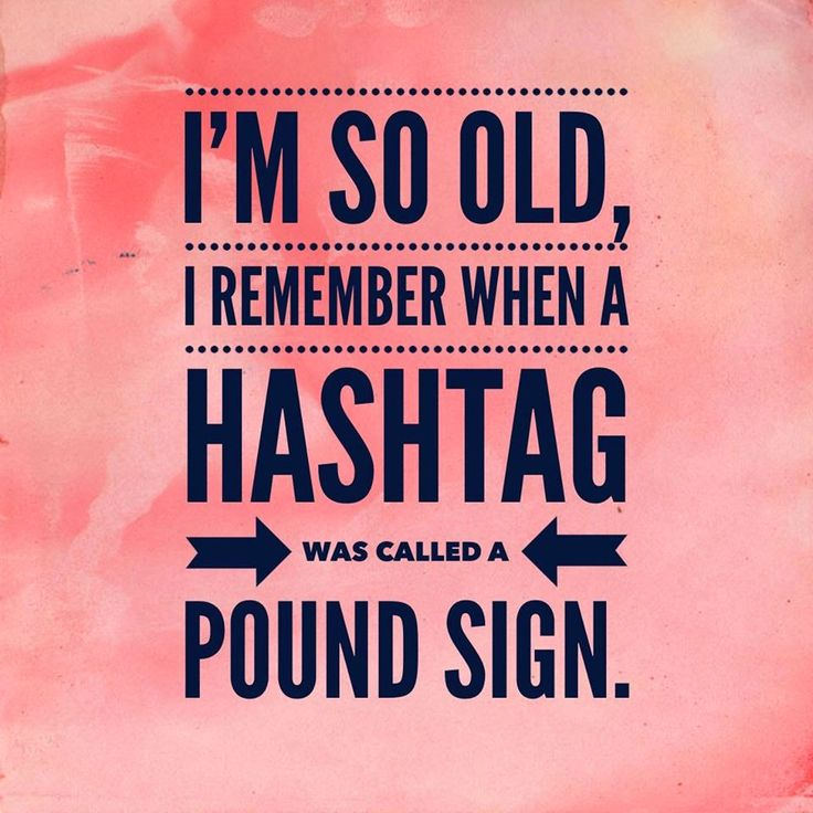 I'm So Old, I remember When A Hashtag Was Called A Pound