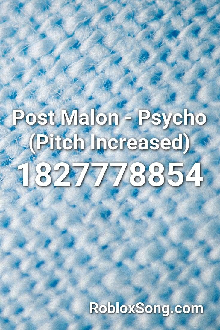 Post Malon Psycho Pitch Increased Roblox Id Roblox Music