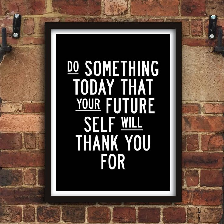 Do Something Today That Your Future Self Will Thank You For http://www.notonthehighstreet.com/themotivatedtype/product/do-something-today-that-your-future-self-print Limited edition, order now!