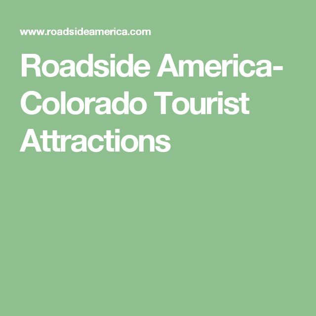 Roadside America- Colorado Tourist Attractions