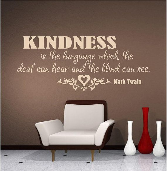 """Kindness is the language which the deaf can hear and the blind can see."""