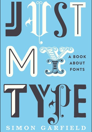 """This is a great read even, if you are not an expert on typographie (the science of drawing letters or """"types"""") . Not convinced? Just click on cover to downlaod a sample of the first 10% and see, if you get hooked on 'Just My Type' by Simon Garfield, it might be just 'your type of book'"""