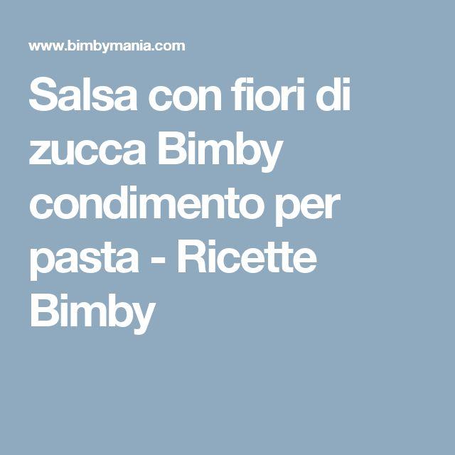 Salsa con fiori di zucca Bimby condimento per pasta - Ricette Bimby