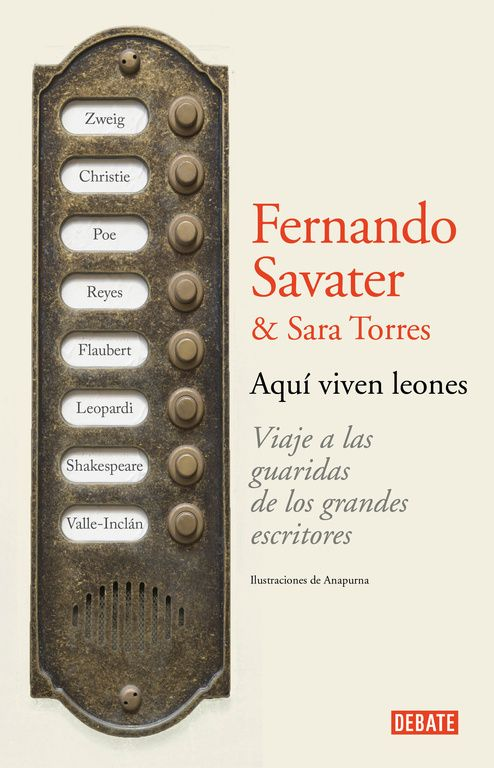 SAVATER, Fernando, Aquí viven leones. Debate, 2015. William Shakespeare, Ramón del Valle-Inclán, Edgar Allan Poe, Giacomo Leopardi, Agatha Christie, Alfonso Reyes, Gustave Flaubert, Stefan Zweig