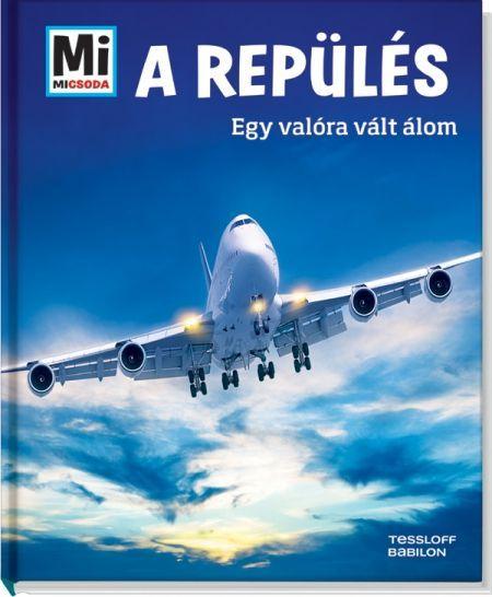 http://sokatolvasok.hu/a-repules-egy-valora-valt-alom-mi-micsoda A repülés - Egy valóra vált álom - Mi MICSODA A sorozat
