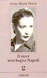 Il mare non bagna Napoli - Anna Maria Ortese