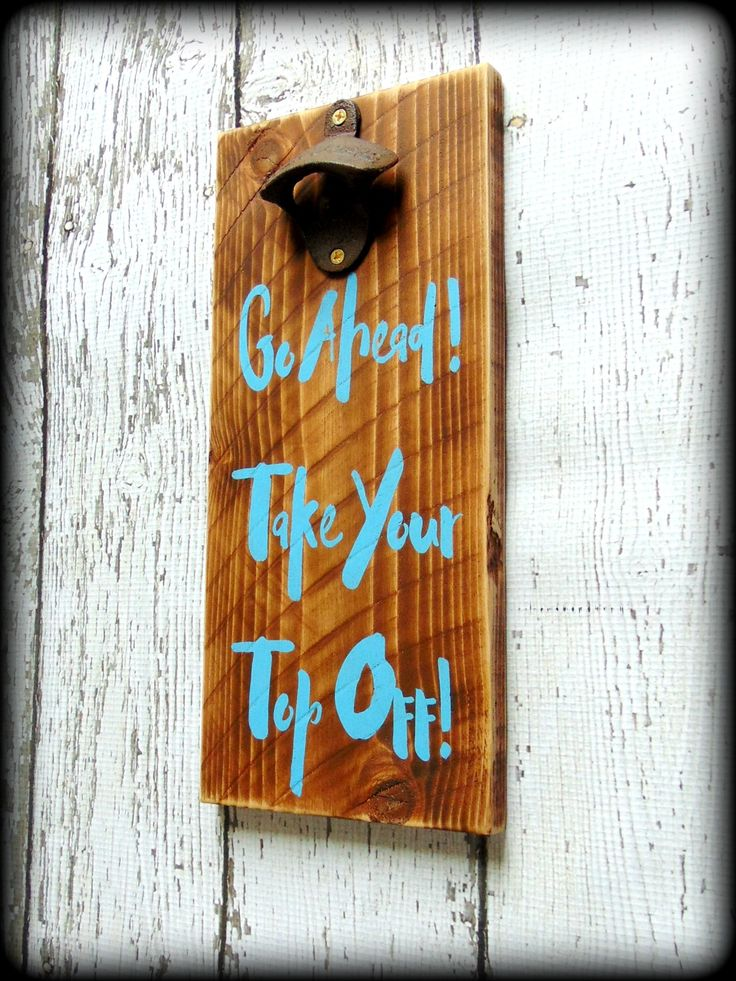 go ahead take your top off rustic wooden bottle opener home bar decor - Bar Decor