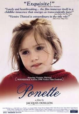 Ponette.   Poignant film.  One of the best acting performances from a young actor that you will ever see.