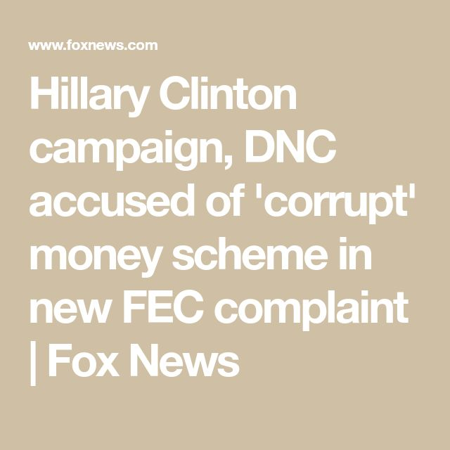 Hillary Clinton campaign, DNC accused of 'corrupt' money scheme in new FEC complaint | Fox News