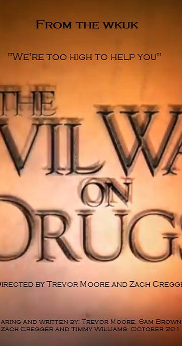 Directed by Zach Cregger, Trevor Moore.  With Sam Brown, Zach Cregger, Trevor Moore, Darren Trumeter. The Civil War on Drugs is a historical drama that the WKUK made to document the journey to legalize marijuana during the War Between the States.