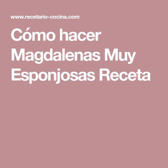 Cómo hacer Magdalenas Muy Esponjosas Receta