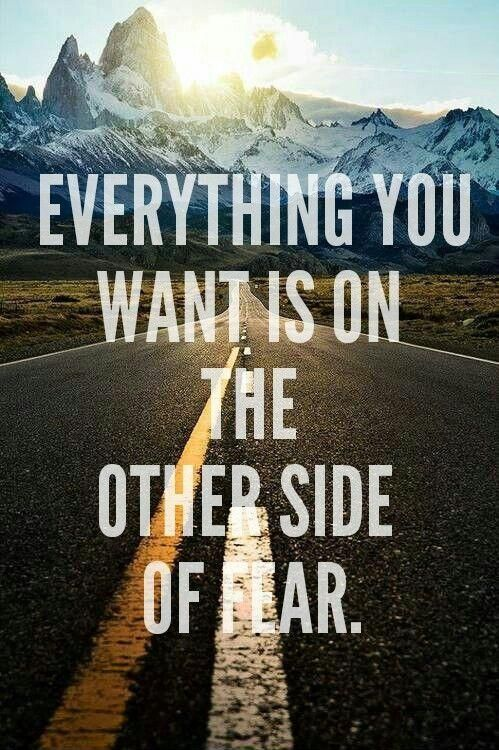 Everything you want is on the other side of fear. Picture Quotes.