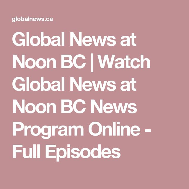 Global News at Noon BC | Watch Global News at Noon BC News Program Online - Full Episodes