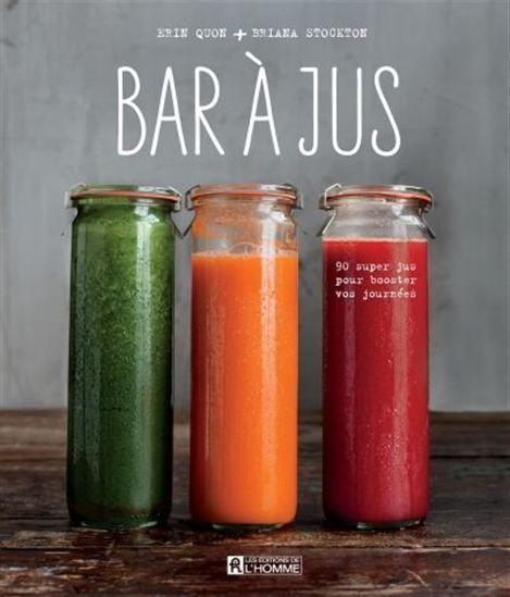 ERIN QUON - BRIANA STOCKTON - Bar à jus : 90 super jus pour booster vos journées - Fruits, légumes, herbes, épices - LIVRES - Renaud-Bray.com - Livres + cadeaux + jeux
