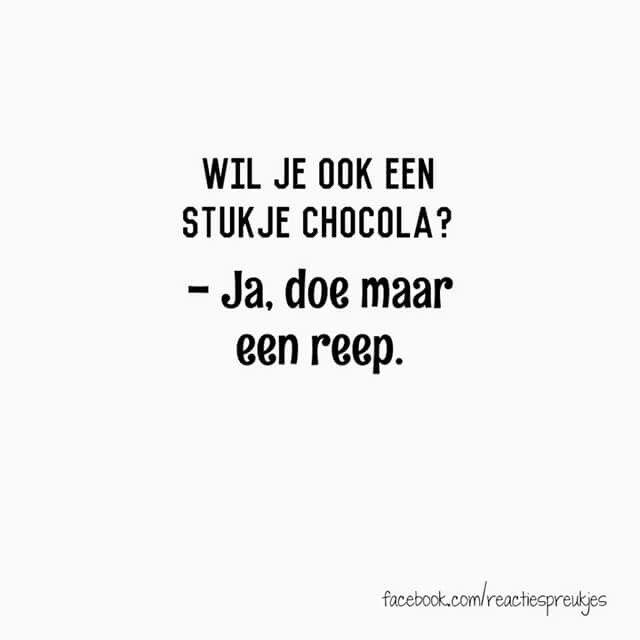Wil je ook een stukje chocola? -Ja, doe maar een reep. #humor #chocolade