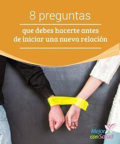 8 preguntas que debes hacerte antes de iniciar una nueva relación Iniciar una nueva relación puede ser un gran reto, sobre todo cuando tus relaciones pasadas han fracasado continuamente.