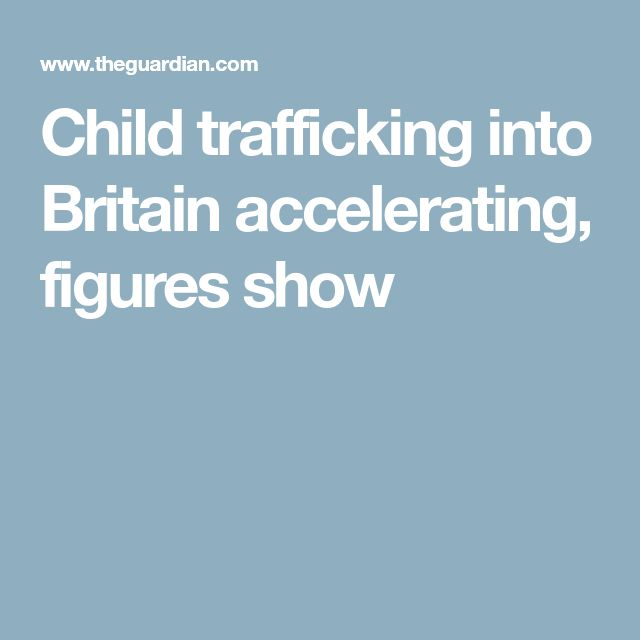 Child trafficking into Britain accelerating, figures show