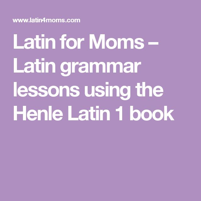 Latin for Moms – Latin grammar lessons using the Henle Latin 1 book
