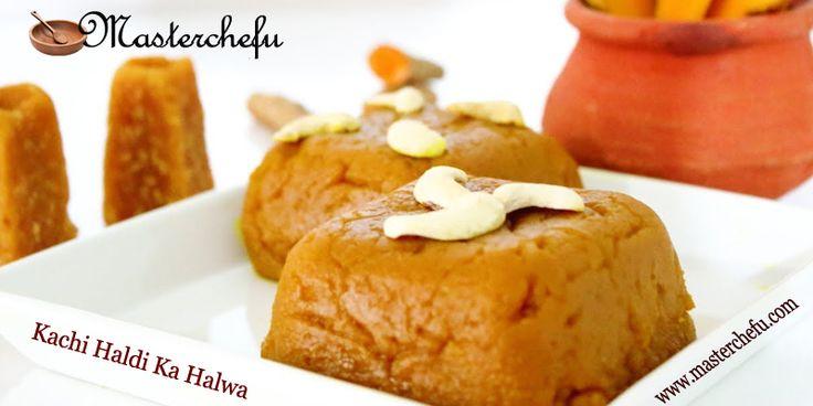 Kachhi Haldi ka halwa (raw turmeric halwa):  Natural turmeric has great health benefits. It is the home-based sweet recipe to give your relatives to keep them well.