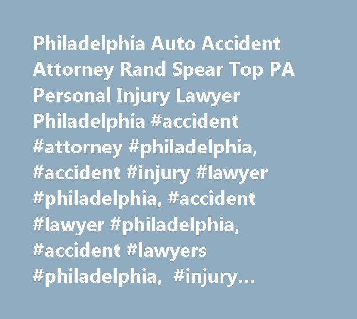 Philadelphia Auto Accident Attorney Rand Spear Top PA Personal Injury Lawyer Philadelphia #accident #attorney #philadelphia, #accident #injury #lawyer #philadelphia, #accident #lawyer #philadelphia, #accident #lawyers #philadelphia, #injury #attorney #pa, #injury #attorney #philadelphia, #personal #injury #attorney #pa, #personal #injury #attorney #philadelphia, #personal #injury #law #firm #philadelphia, #personal #injury #lawyer #philadelphia…