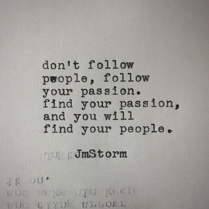 "3,174 Likes, 41 Comments - JmStorm (@jmstormquotes) on Instagram: ""Follow your passion  #jmstorm #jmstormquotes"""