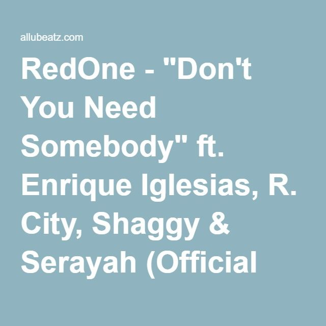 "RedOne - ""Don't You Need Somebody"" ft. Enrique Iglesias, R. City, Shaggy & Serayah (Official Audio) mp3 download"