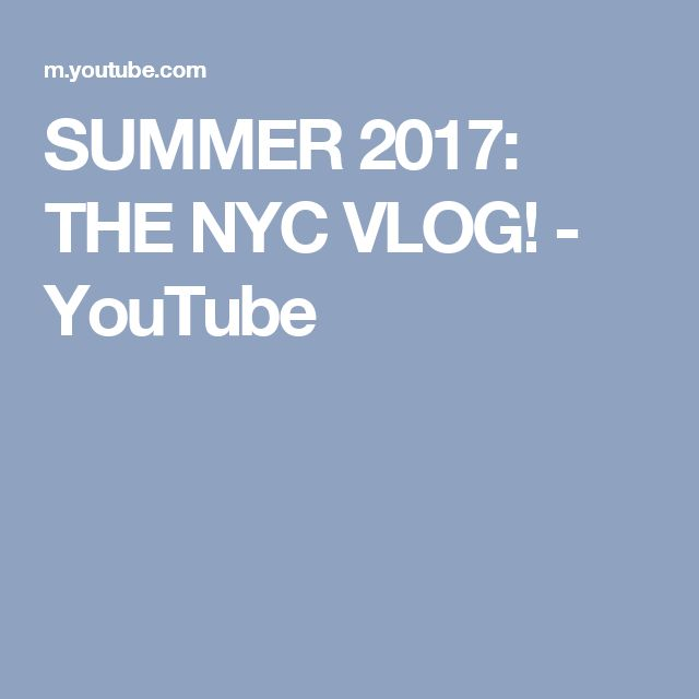 SUMMER 2017: THE NYC VLOG! - YouTube