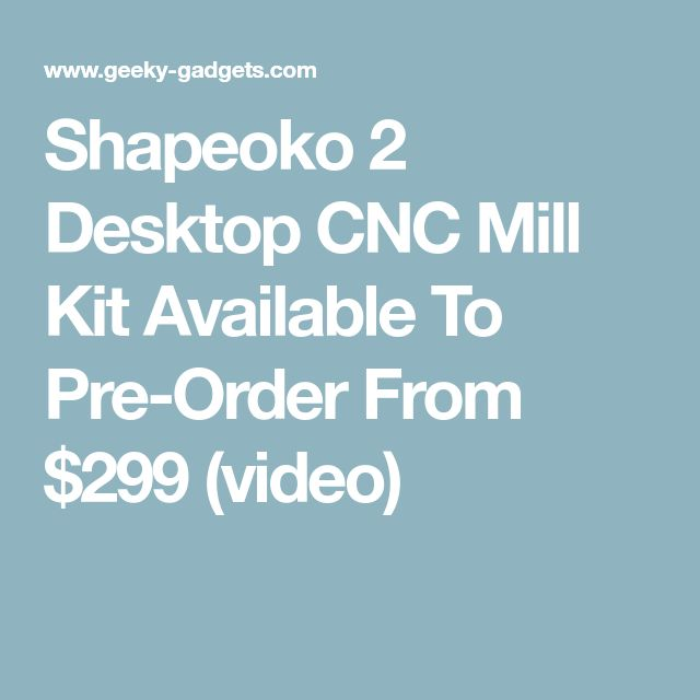 Shapeoko 2 Desktop CNC Mill Kit Available To Pre-Order From $299 (video)