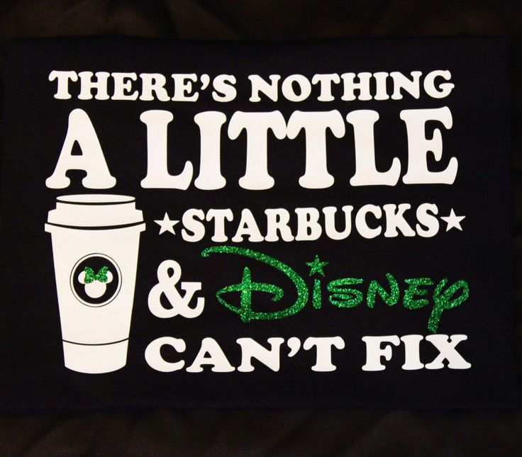 There's nothing a little Starbucks & Disney can't fix (Glitter) T-shirt by FlawlessDesigns22 on Etsy https://www.etsy.com/listing/223641085/theres-nothing-a-little-starbucks-disney