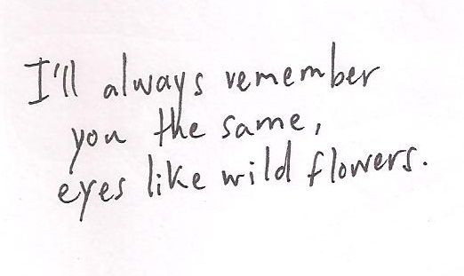 """eyes like wild flowers""  -Keep Your Head Up, Ben Howard"