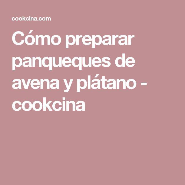 Cómo preparar panqueques de avena y plátano - cookcina