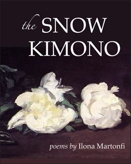 """The Snow Kimono"" - poems by Ilona Martonfi: can best described as an obsession with truth. The past and the present mix in this compelling collection of free verse and prose poetry that draw the reader into a language that illuminates the way in which the beauty of human spirit is both concise and eloquent. $18.95"