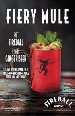Fiery  Mule-1 part Fireball Whisky 2 parts Ginger Beer Splash of Pineapple Juice Splash of fresh lime juice Serve in a Mule Mug!