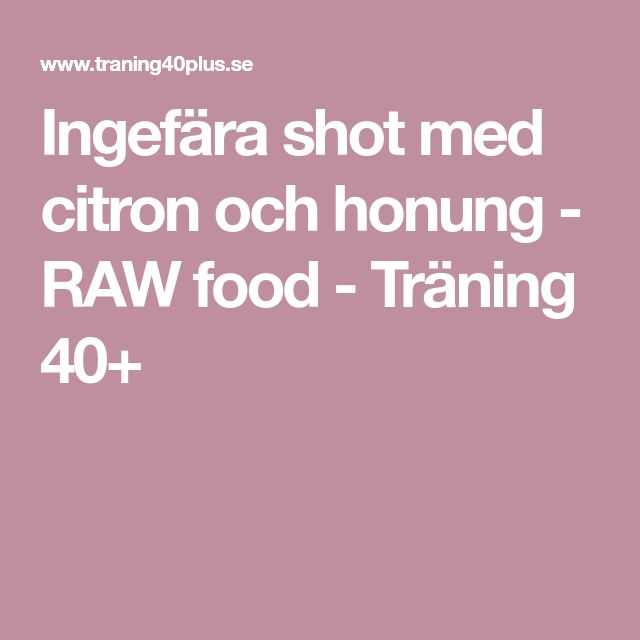 Ingefära shot med citron och honung - RAW food - Träning 40+