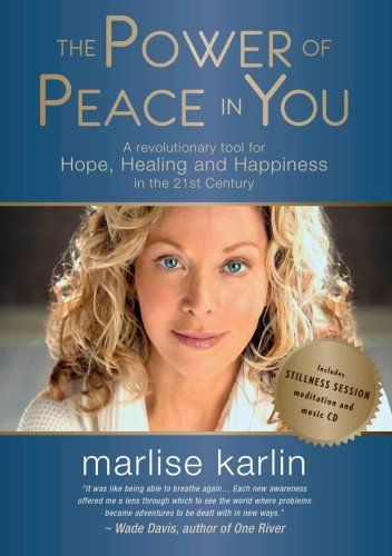 The Power of Peace in You: A Revolutionary Tool for Hope, Healing and Happiness in the 21st Century by Marlise Karlin.