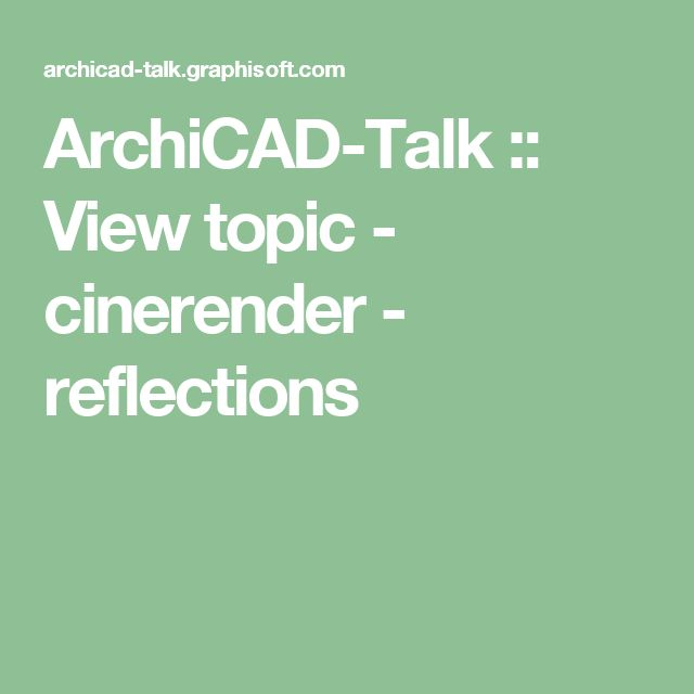 ArchiCAD-Talk :: View topic - cinerender - reflections