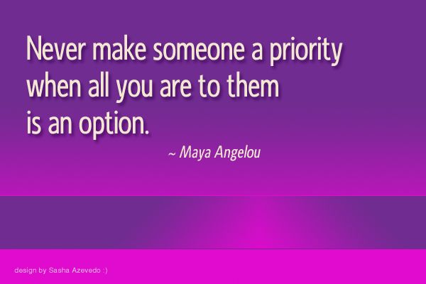 "Quotes On Being Someones Priority Quotesgram: ""Never Make Someone A Priority When All You Are To Them Is"