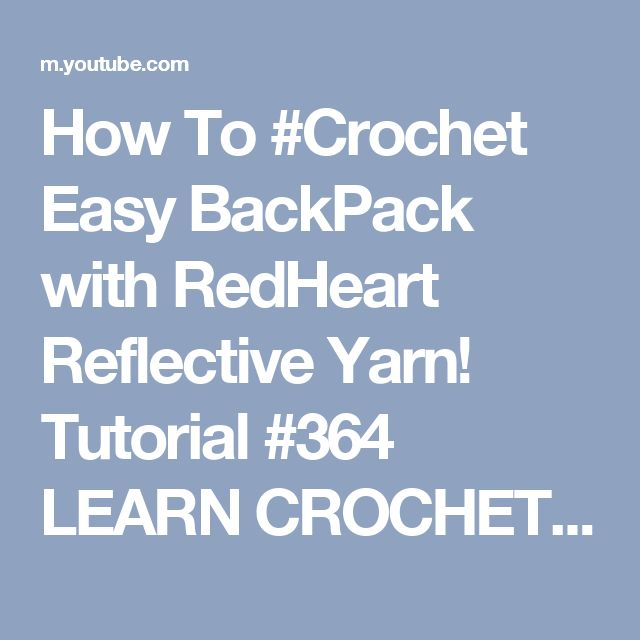 How To #Crochet Easy BackPack with RedHeart Reflective Yarn! Tutorial #364 LEARN CROCHET - YouTube