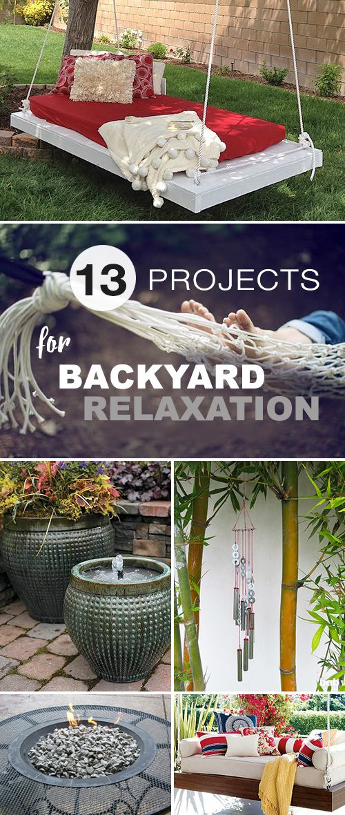 13 Projects for Backyard Relaxation! •  Lots of ideas, tutorials & projects. • learn how to DIY fountains, hammocks, hanging beds, fire pits and much more!