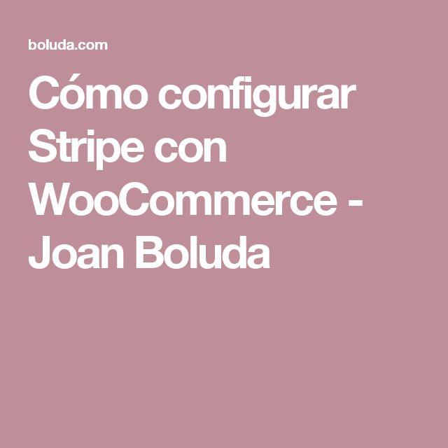 Cómo configurar Stripe con WooCommerce - Joan Boluda