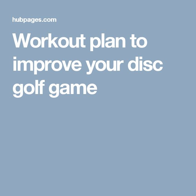 Workout plan to improve your disc golf game