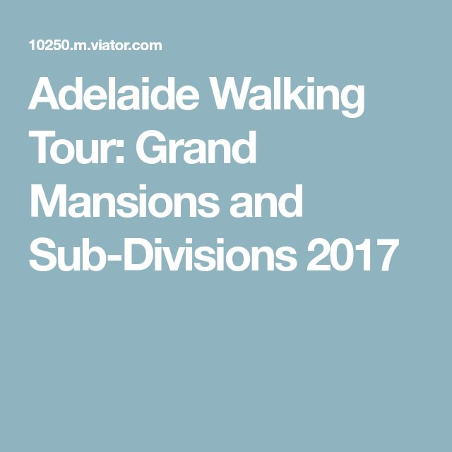 Adelaide Walking Tour: Grand Mansions and Sub-Divisions 2017
