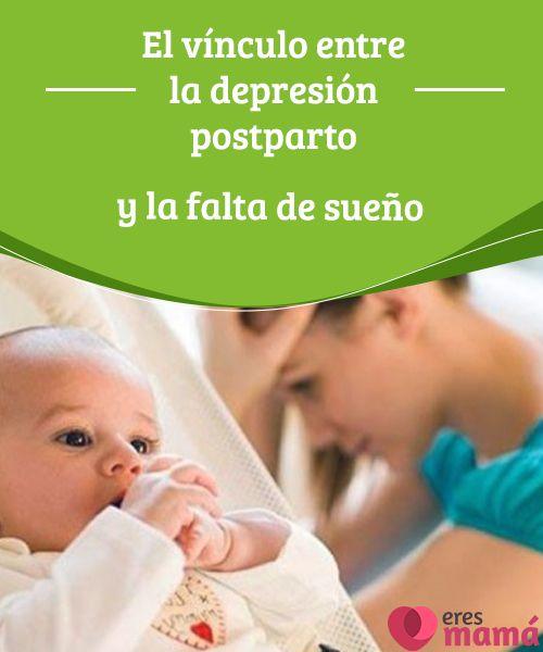 El vínculo entre la depresión postparto y la falta de sueño  Es muy importante que una madre reciente duerma lo suficiente, en caso de no hacerlo es probable que caiga en la temida depresión postparto