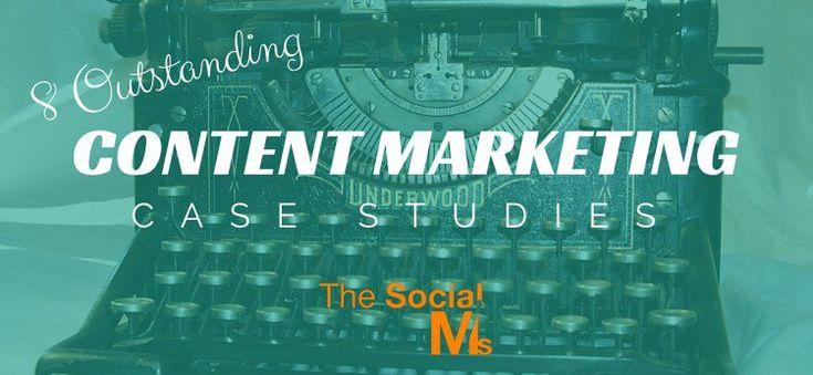 8 Outstanding Content Marketing Case Studies - #blogging
