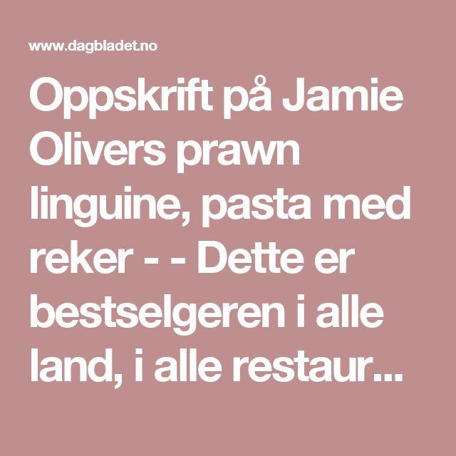 Oppskrift på Jamie Olivers prawn linguine, pasta med reker - - Dette er bestselgeren i alle land, i alle restauranter - Dagbladet