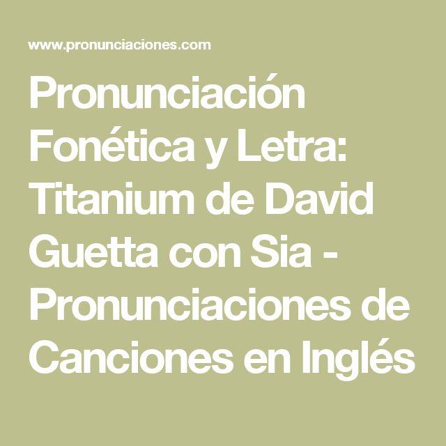 Pronunciación Fonética y Letra: Titanium de David Guetta con Sia - Pronunciaciones de Canciones en Inglés